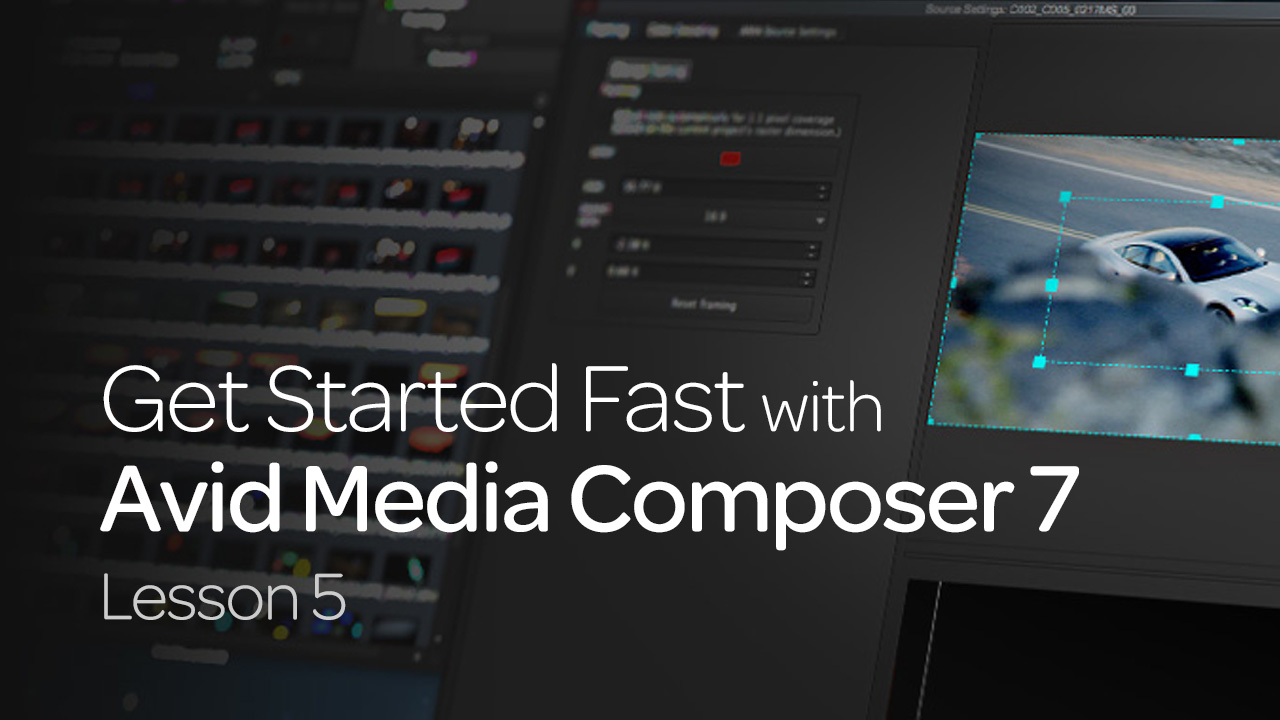 Get Start Fast with Avid Media Composer 7: Lesson 5