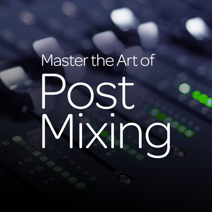 Master the Art of Post Mixing