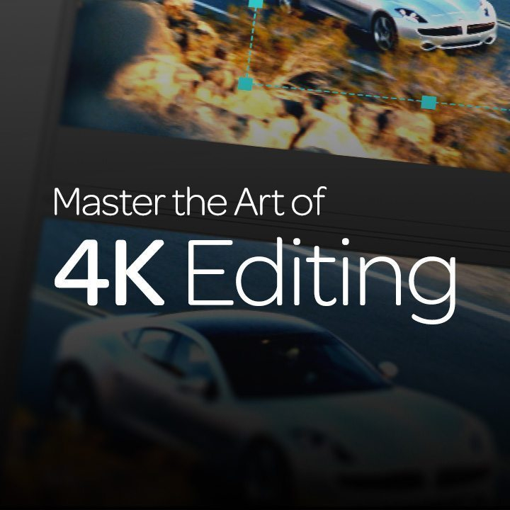 Master the Art of 4K Editing