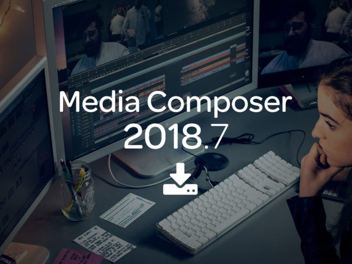 What's New in Media Composer 2018.7 — Now Available